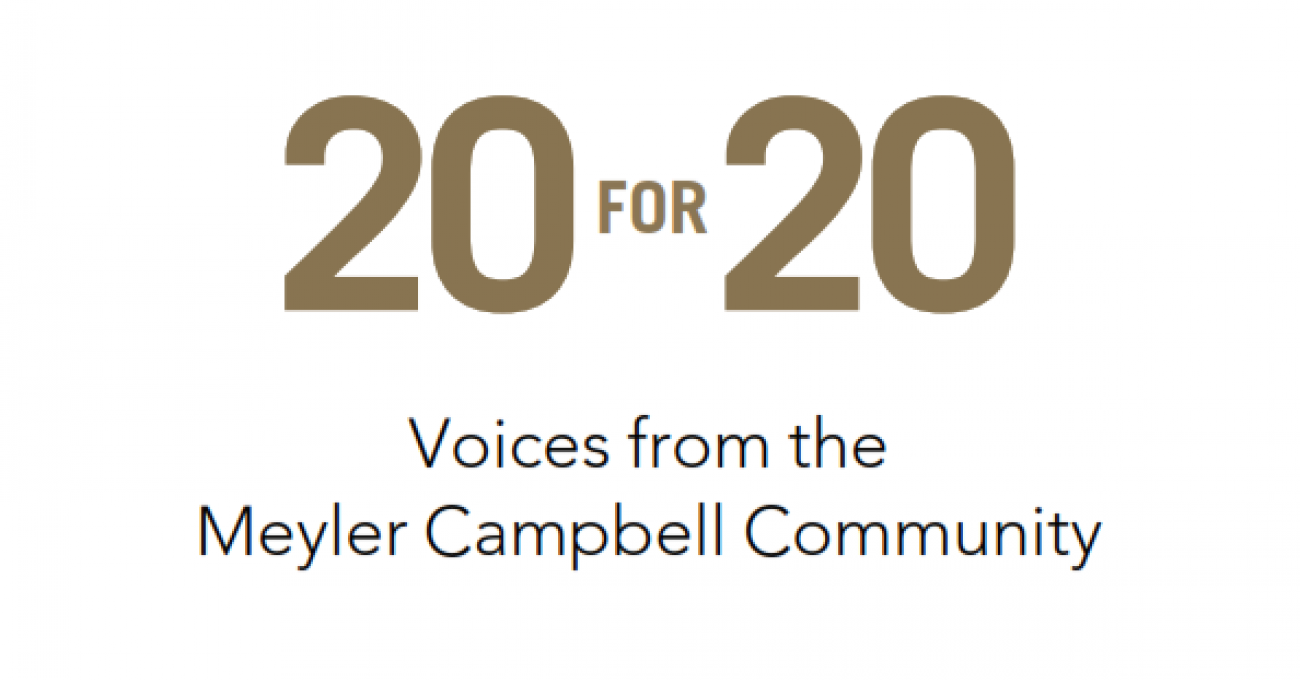 20 for 20: Voices from the Meyler Campbell Community